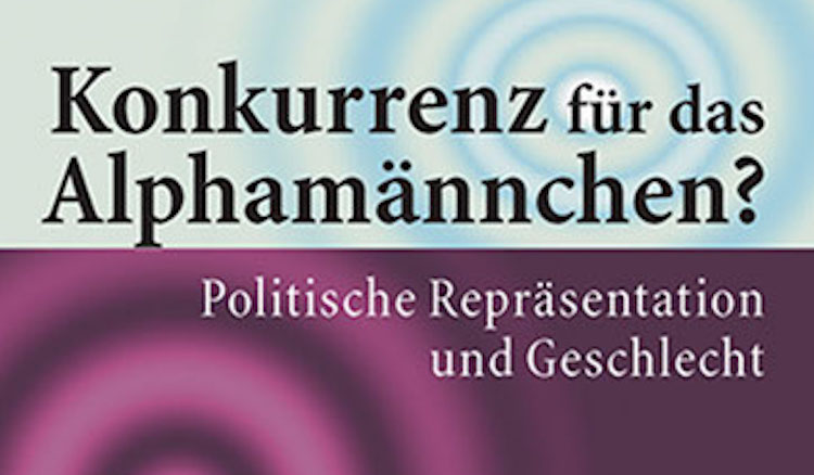 Buch: Konkurrenz für das Alphamännchen? Politische Repräsentation und Geschlecht. Herausgeberinnen: Dorothee Beck und Annette Henninger, Ulrike Helmes Verlag